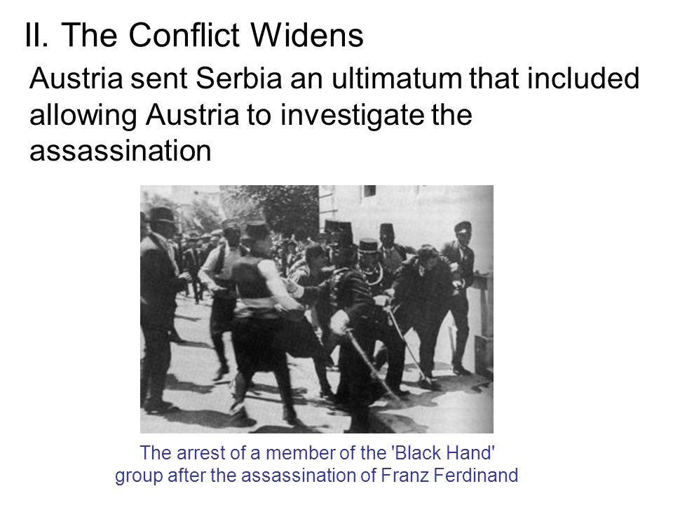 II. The Conflict Widens Austria sent Serbia an ultimatum that included allowing Austria to investigate the assassination.