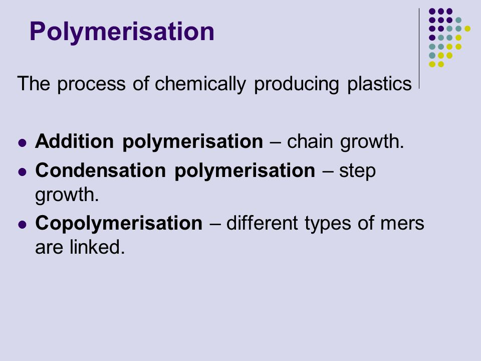Polymerisation The process of chemically producing plastics
