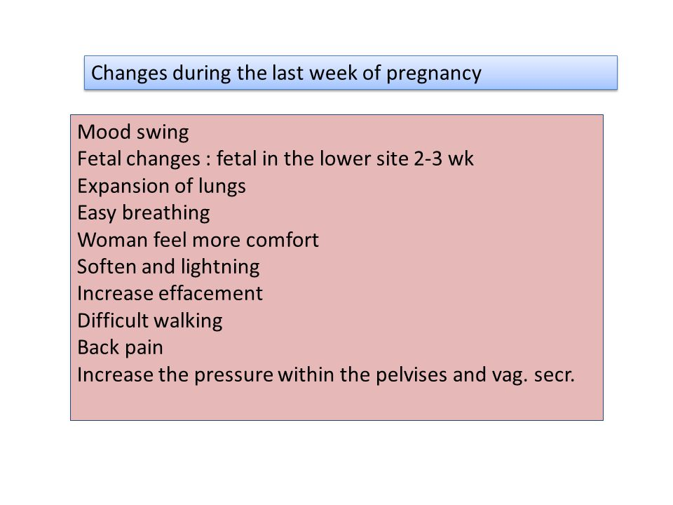 Changes during the last week of pregnancy
