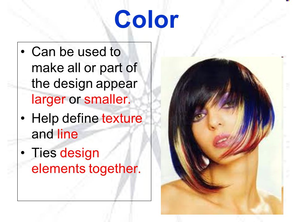 Color Can be used to make all or part of the design appear larger or smaller. Help define texture and line.