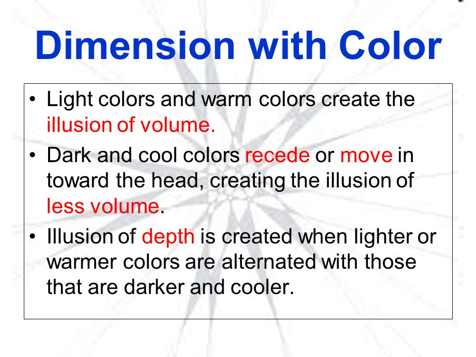 Dimension with Color Light colors and warm colors create the illusion of volume.