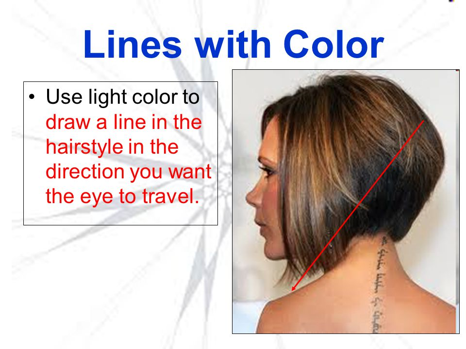 Lines with Color Use light color to draw a line in the hairstyle in the direction you want the eye to travel.