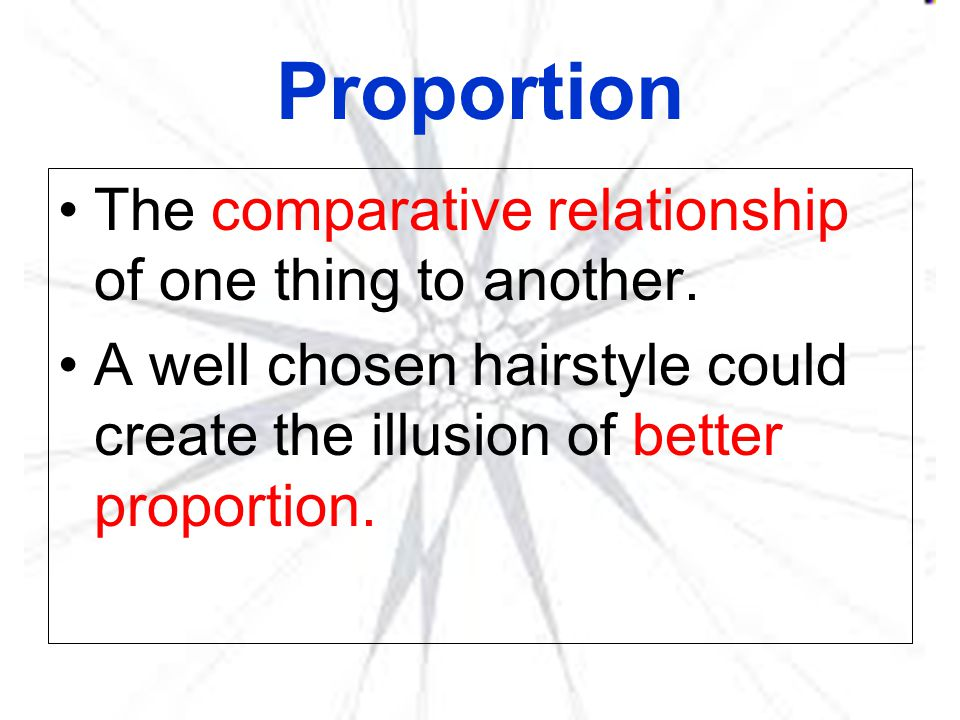 Proportion The comparative relationship of one thing to another.