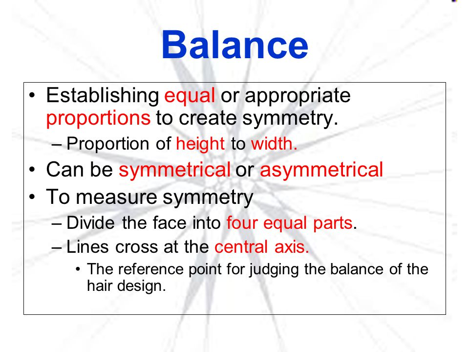 Balance Establishing equal or appropriate proportions to create symmetry. Proportion of height to width.