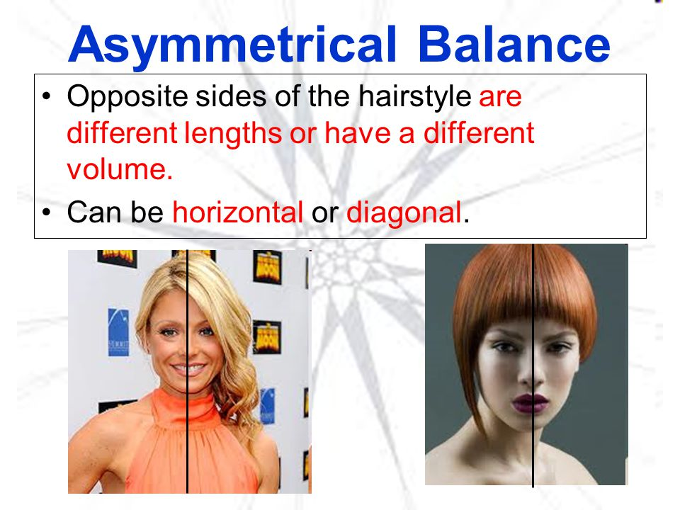 Asymmetrical Balance Opposite sides of the hairstyle are different lengths or have a different volume.