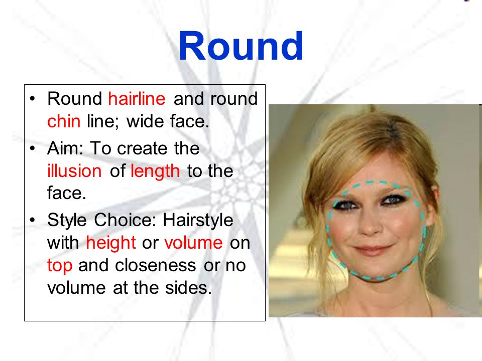 Round Round hairline and round chin line; wide face.