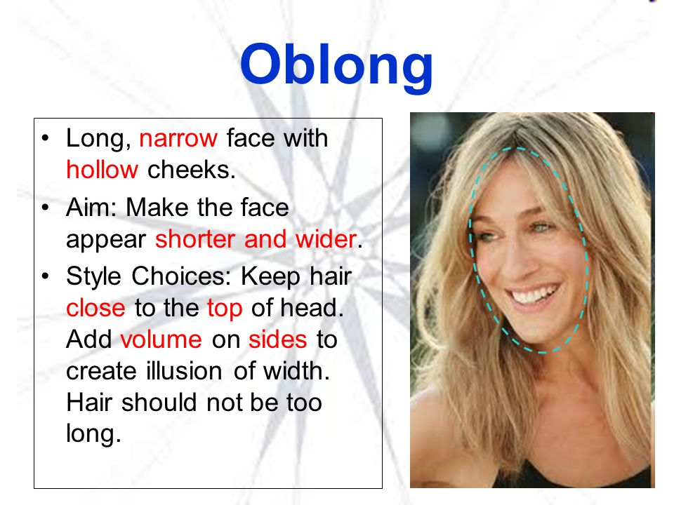 Oblong Long, narrow face with hollow cheeks.