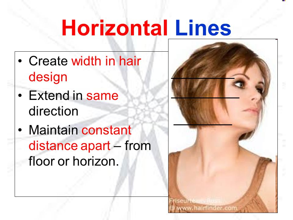 Horizontal Lines Create width in hair design Extend in same direction