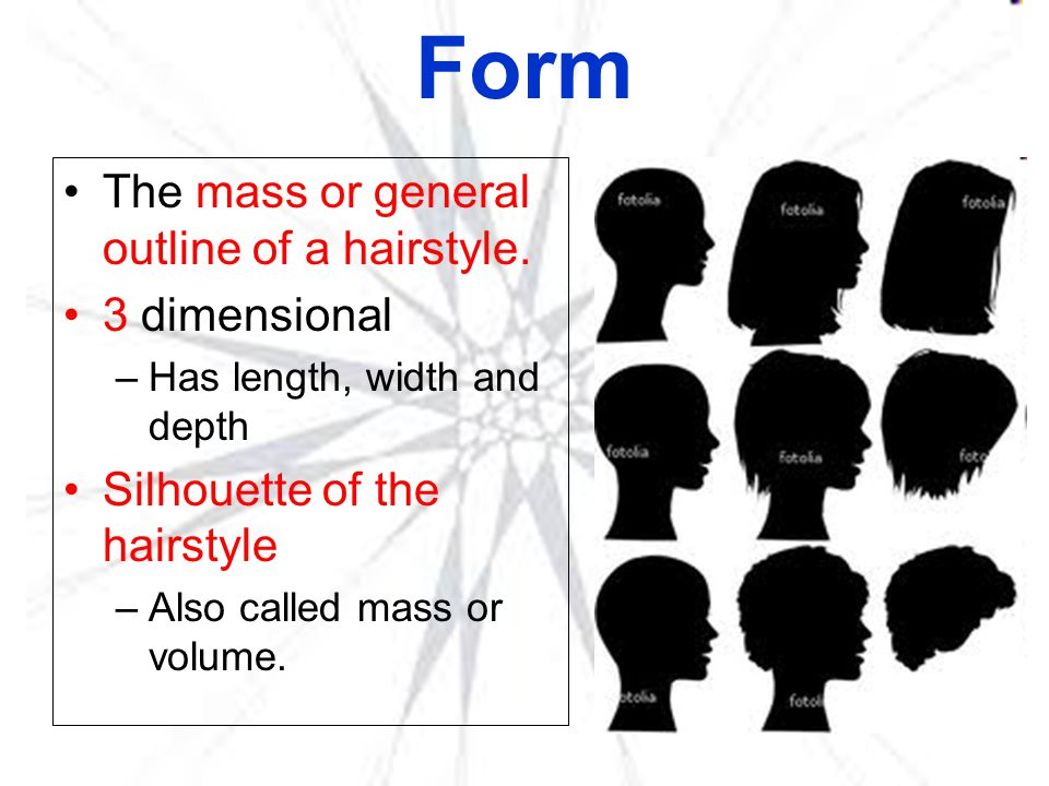 Form The mass or general outline of a hairstyle. 3 dimensional