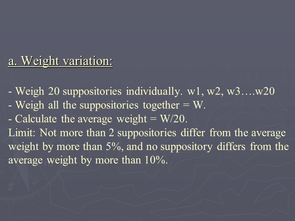a. Weight variation: - Weigh 20 suppositories individually.