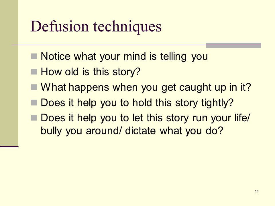 Defusion techniques Notice what your mind is telling you