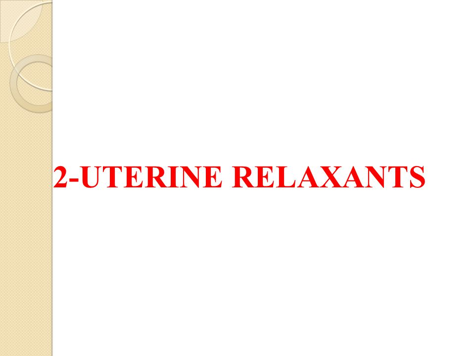 2-UTERINE RELAXANTS