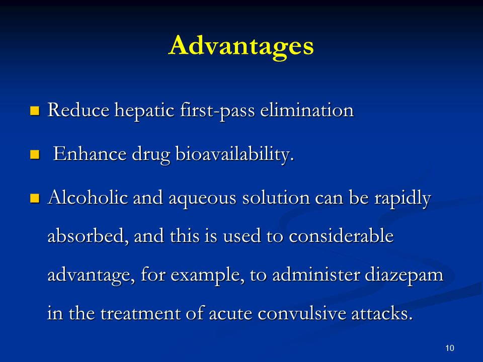 Advantages Reduce hepatic first-pass elimination