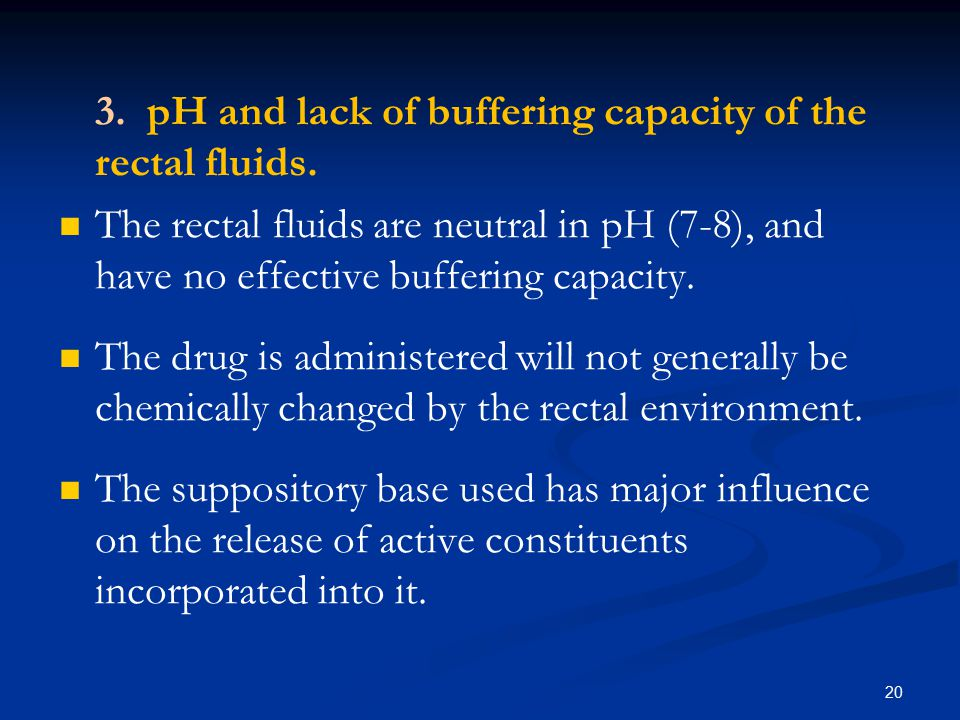 3. pH and lack of buffering capacity of the rectal fluids.