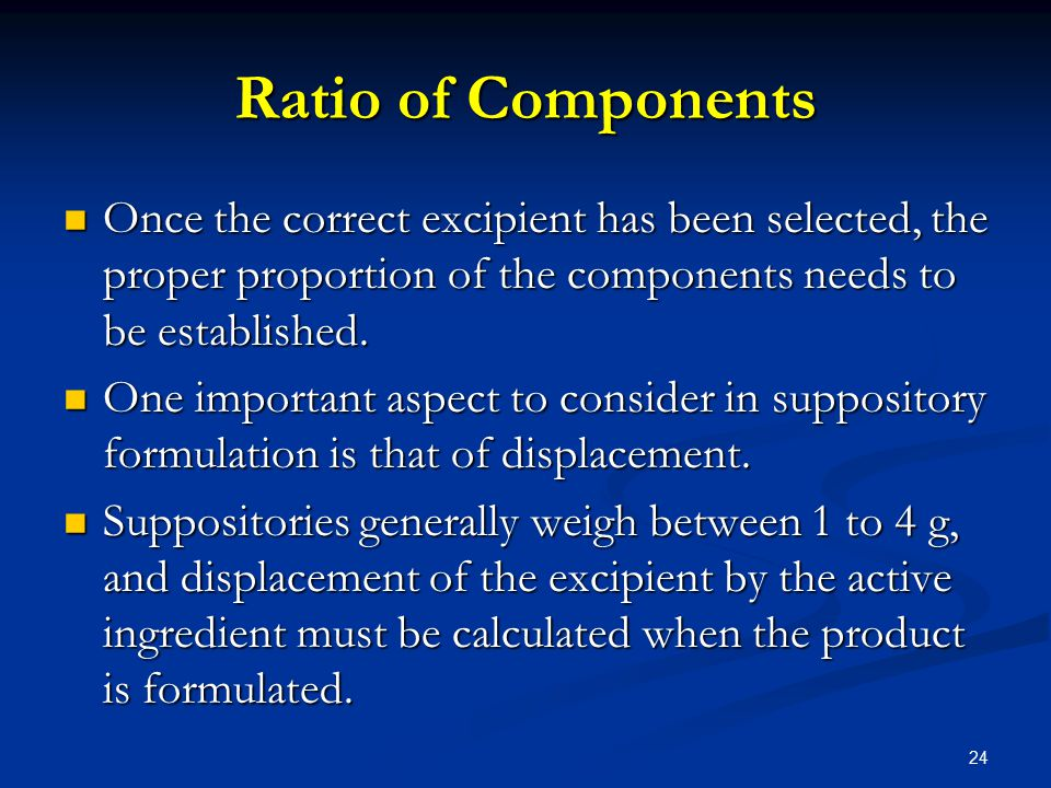 Ratio of Components Once the correct excipient has been selected, the proper proportion of the components needs to be established.