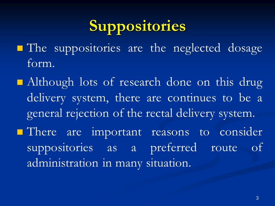 Suppositories The suppositories are the neglected dosage form.
