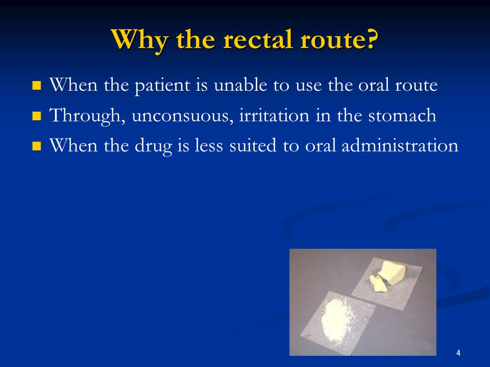 Why the rectal route When the patient is unable to use the oral route