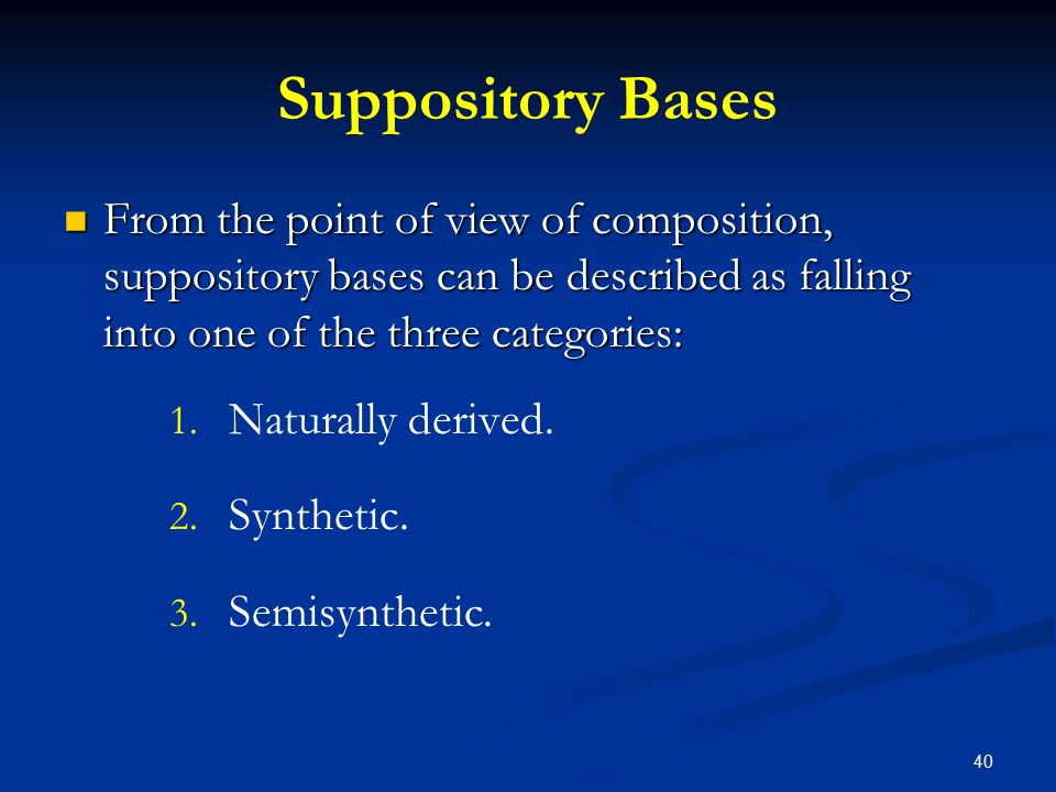 Suppository Bases From the point of view of composition, suppository bases can be described as falling into one of the three categories: