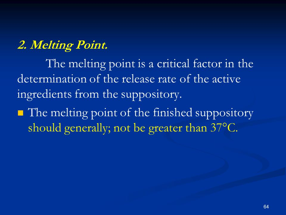 2. Melting Point. The melting point is a critical factor in the determination of the release rate of the active ingredients from the suppository.