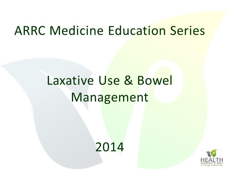 ARRC Medicine Education Series Laxative Use & Bowel Management 2014