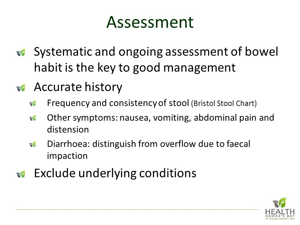Assessment Systematic and ongoing assessment of bowel habit is the key to good management. Accurate history.