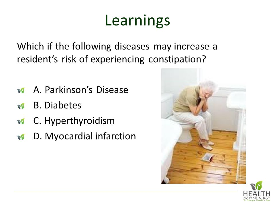 Learnings Which if the following diseases may increase a resident's risk of experiencing constipation
