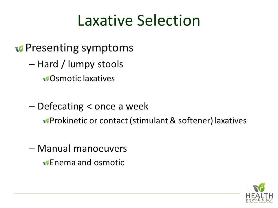 Laxative Selection Presenting symptoms Hard / lumpy stools