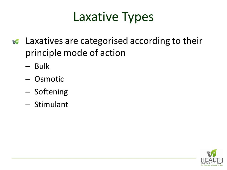 Laxative Types Laxatives are categorised according to their principle mode of action. Bulk. Osmotic.