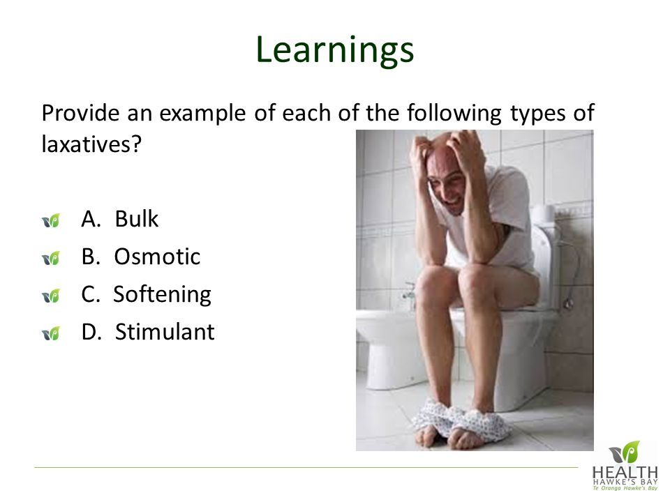 Learnings Provide an example of each of the following types of laxatives A. Bulk. B. Osmotic. C. Softening.