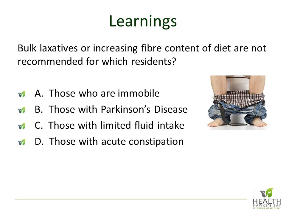 Learnings Bulk laxatives or increasing fibre content of diet are not recommended for which residents