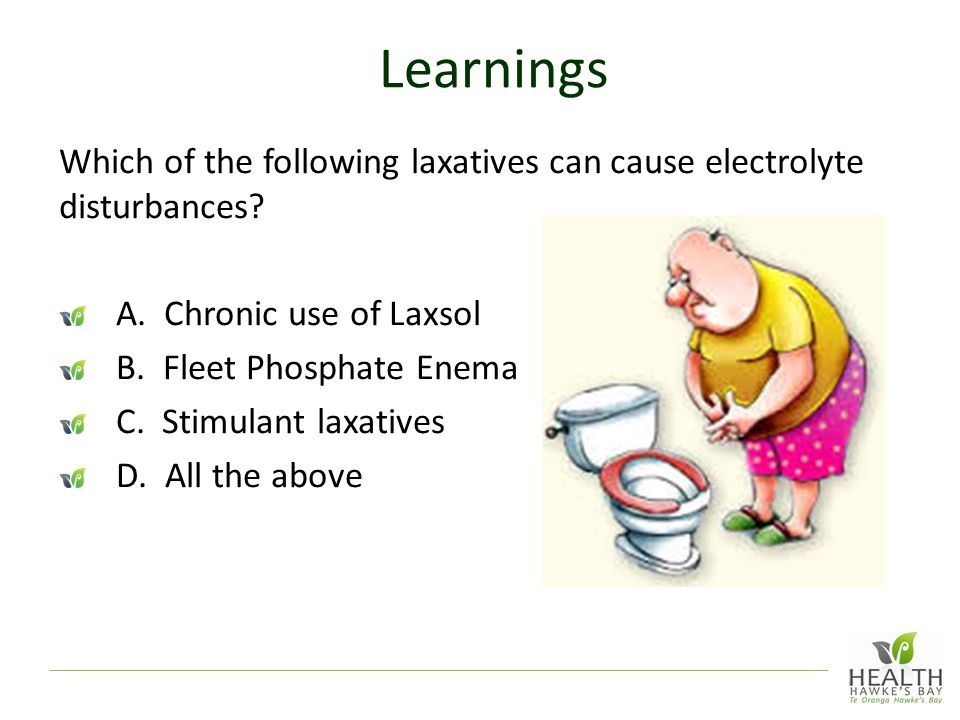 Learnings Which of the following laxatives can cause electrolyte disturbances A. Chronic use of Laxsol.