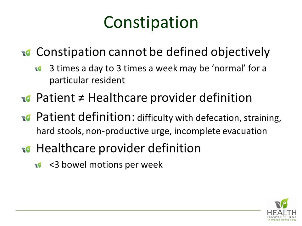 Constipation Constipation cannot be defined objectively