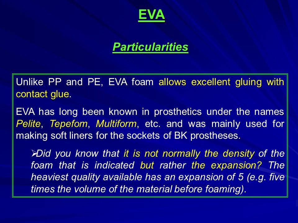 EVA Particularities. Unlike PP and PE, EVA foam allows excellent gluing with contact glue.