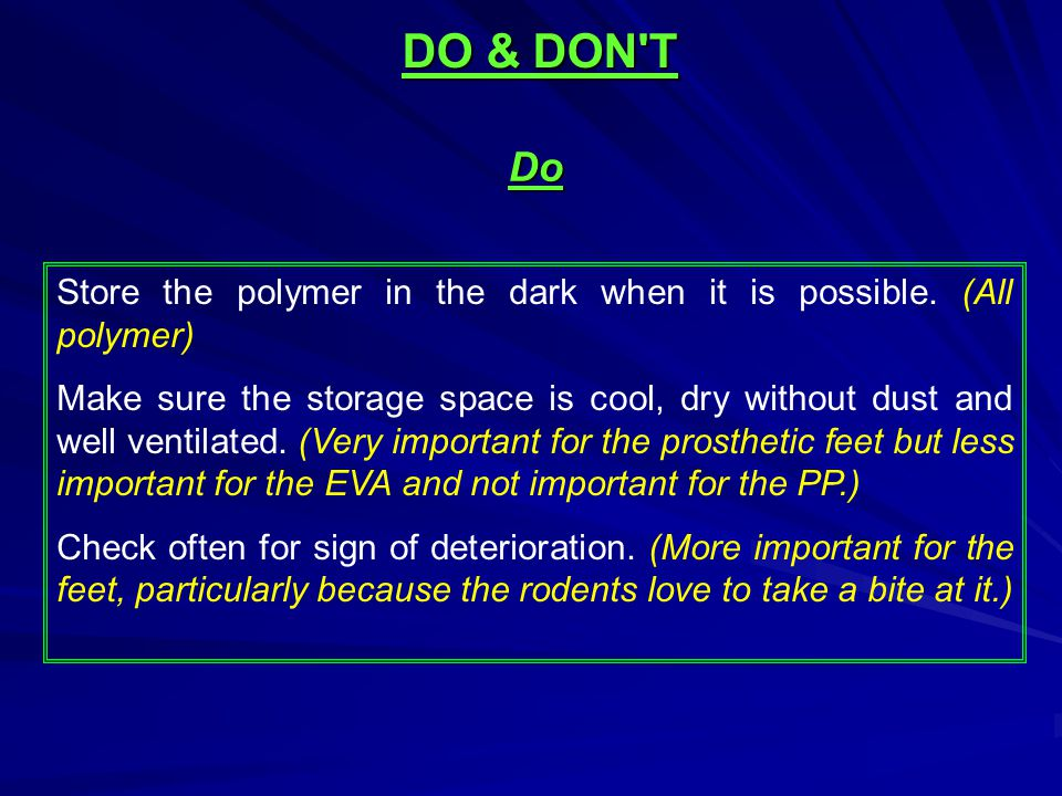 DO & DON T Do. Store the polymer in the dark when it is possible. (All polymer)