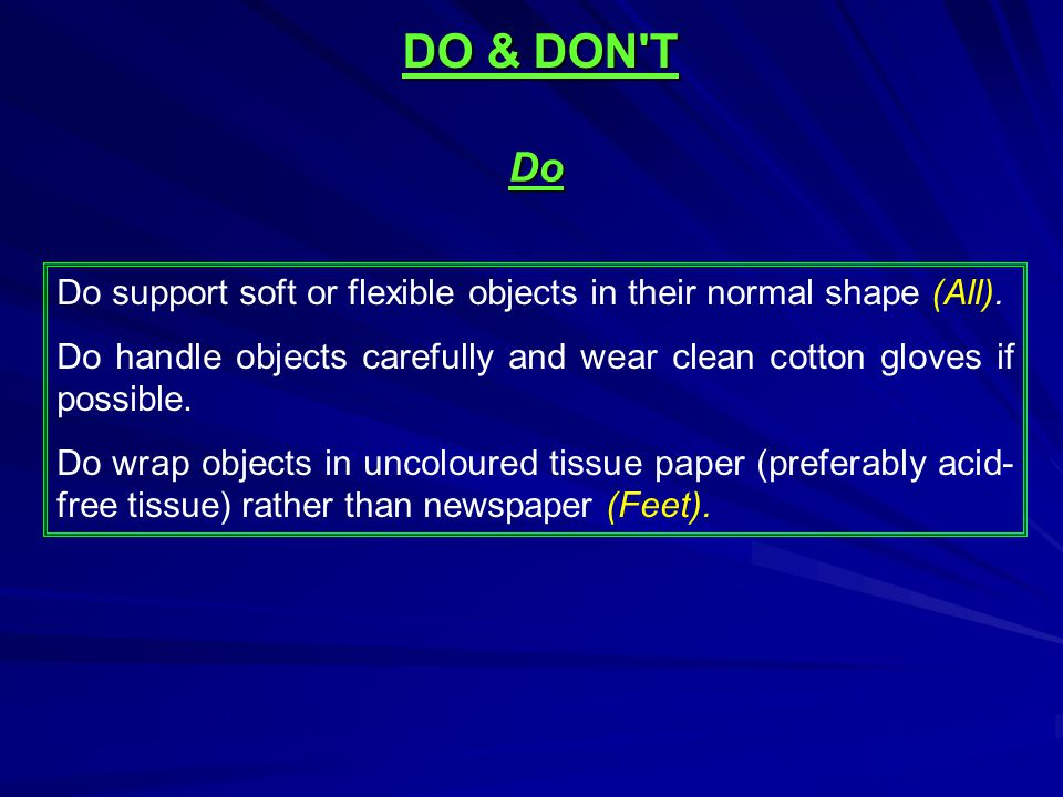 DO & DON T Do. Do support soft or flexible objects in their normal shape (All).