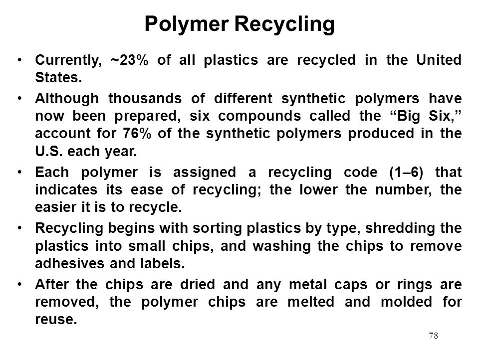 Polymer Recycling Currently, ~23% of all plastics are recycled in the United States.