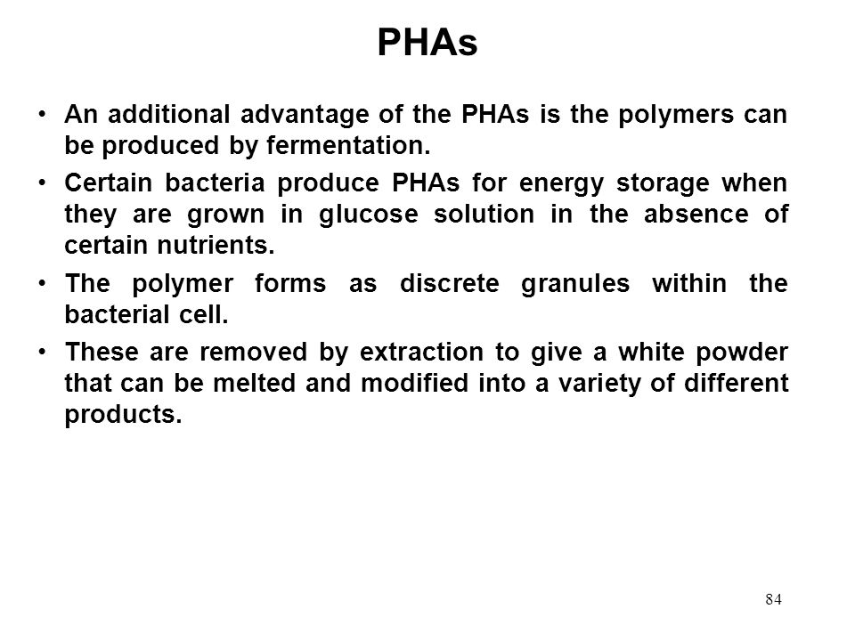 PHAs An additional advantage of the PHAs is the polymers can be produced by fermentation.