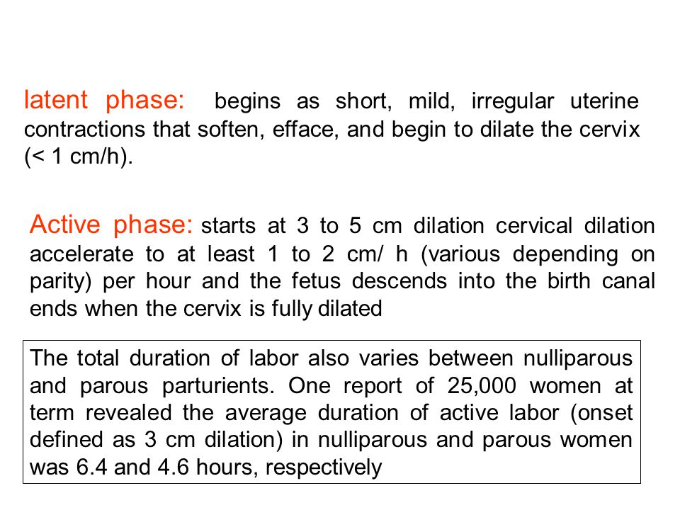 latent phase: begins as short, mild, irregular uterine contractions that soften, efface, and begin to dilate the cervix (< 1 cm/h).