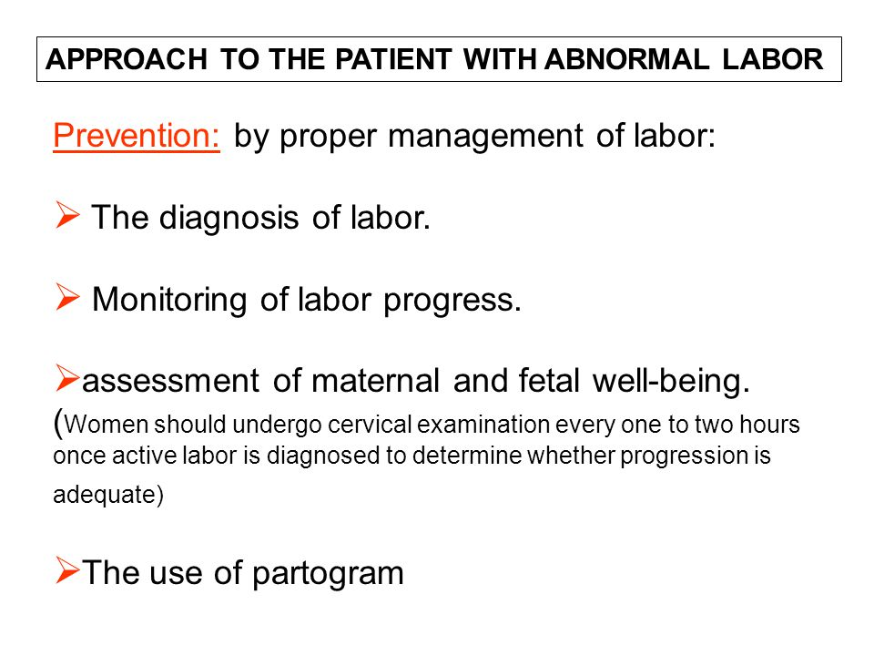 Prevention: by proper management of labor: The diagnosis of labor.