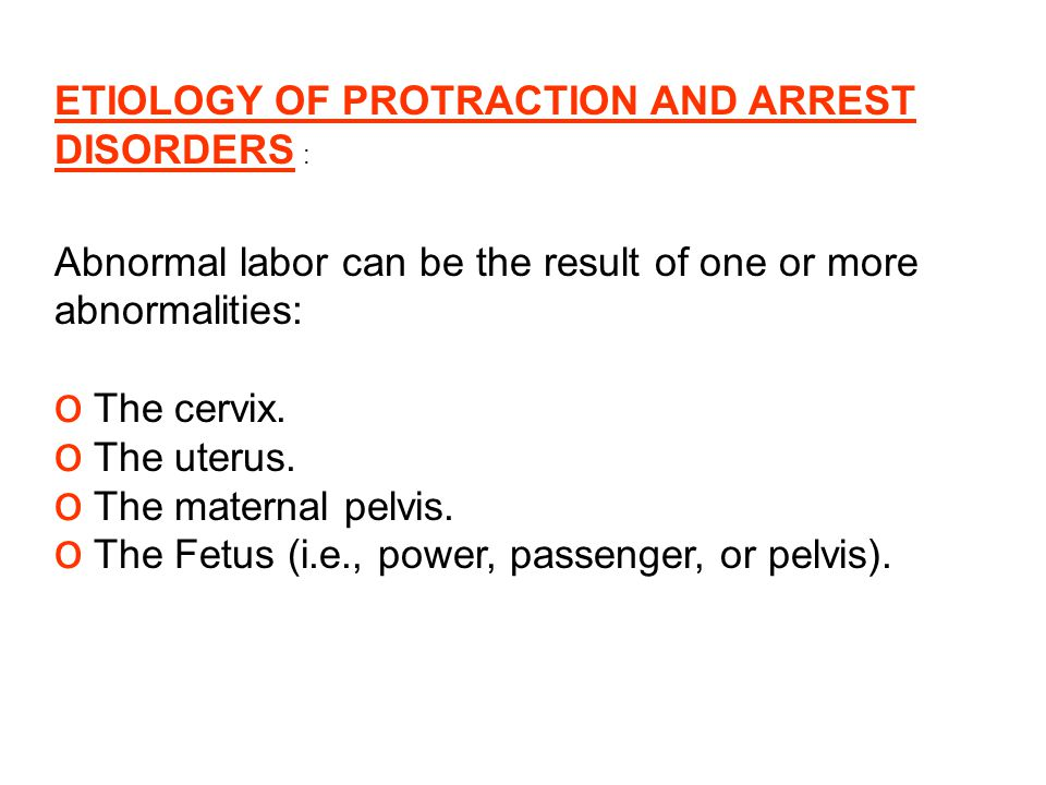 ETIOLOGY OF PROTRACTION AND ARREST DISORDERS :