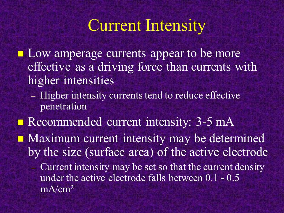 Current Intensity Low amperage currents appear to be more effective as a driving force than currents with higher intensities.