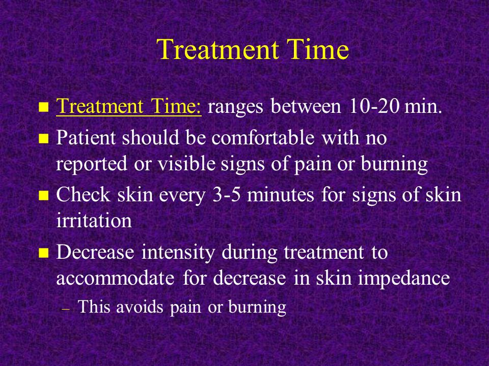 Treatment Time Treatment Time: ranges between 10-20 min.