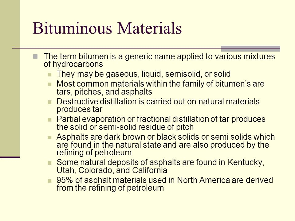 Bituminous Materials The term bitumen is a generic name applied to various mixtures of hydrocarbons.