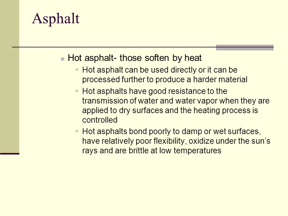 Asphalt Hot asphalt- those soften by heat