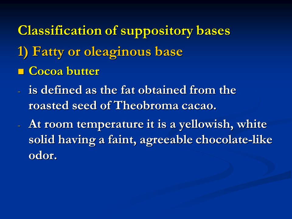 Classification of suppository bases 1) Fatty or oleaginous base