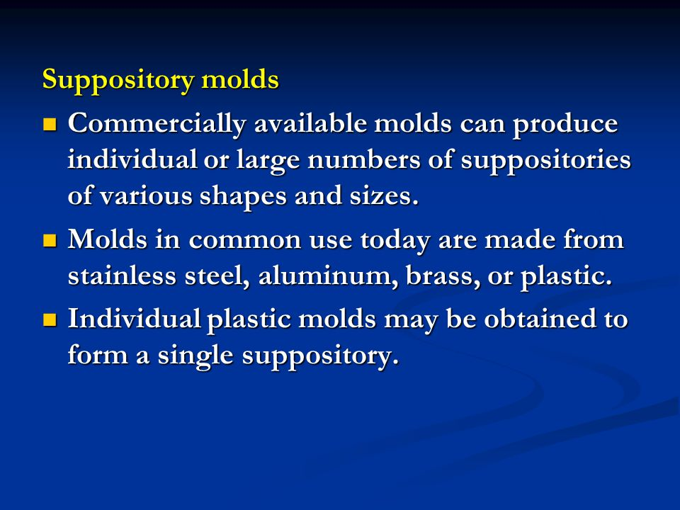 Suppository molds Commercially available molds can produce individual or large numbers of suppositories of various shapes and sizes.