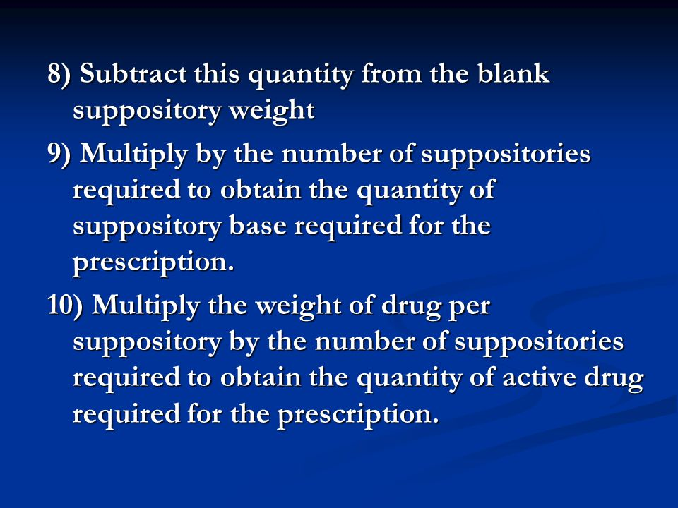 8) Subtract this quantity from the blank suppository weight