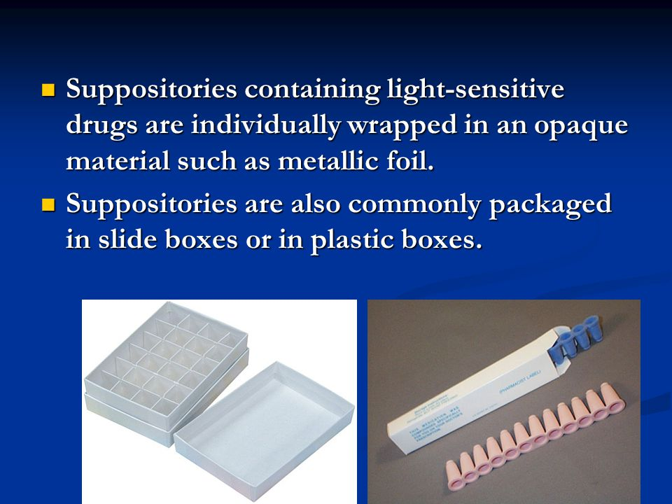 Suppositories containing light-sensitive drugs are individually wrapped in an opaque material such as metallic foil.