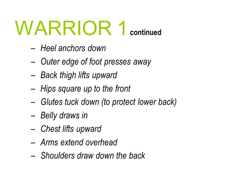 WARRIOR 1 continued Heel anchors down Outer edge of foot presses away