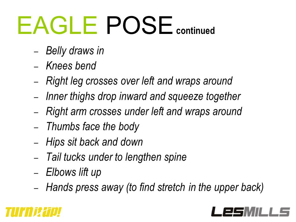 EAGLE POSE continued Belly draws in Knees bend